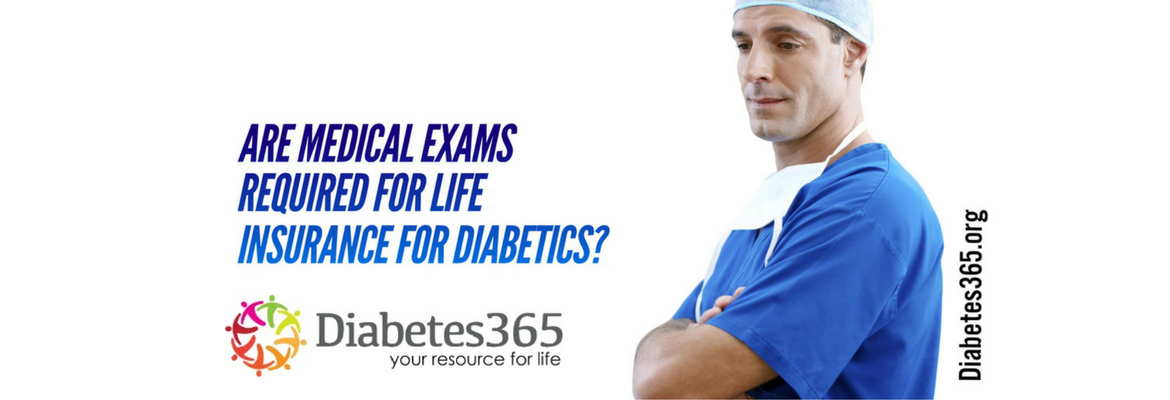 Are Medical Exams Required for Life Insurance for Diabetics?