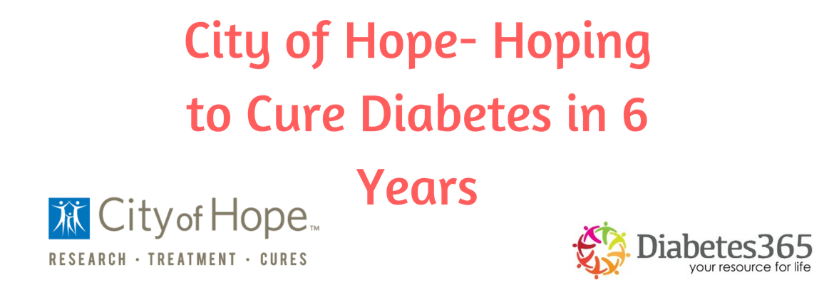 City of Hope- Hoping to Cure Diabetes in 6 years