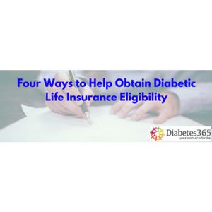 Four Ways to Help Obtain Diabetic Life Insurance Eligibility