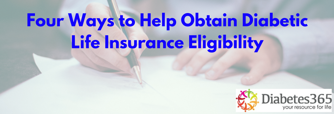 Four Ways to Help Obtain Diabetic Life Insurance Eligibility