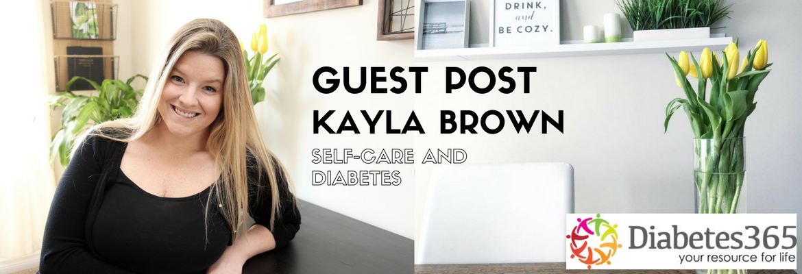 Self-Care and Diabetes: A Guest Post from Kayla Brown