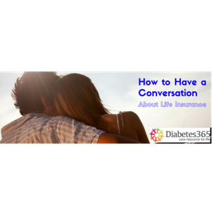 How to Have the Conversation No One Wants to Have [Diabetic Life Insurance]