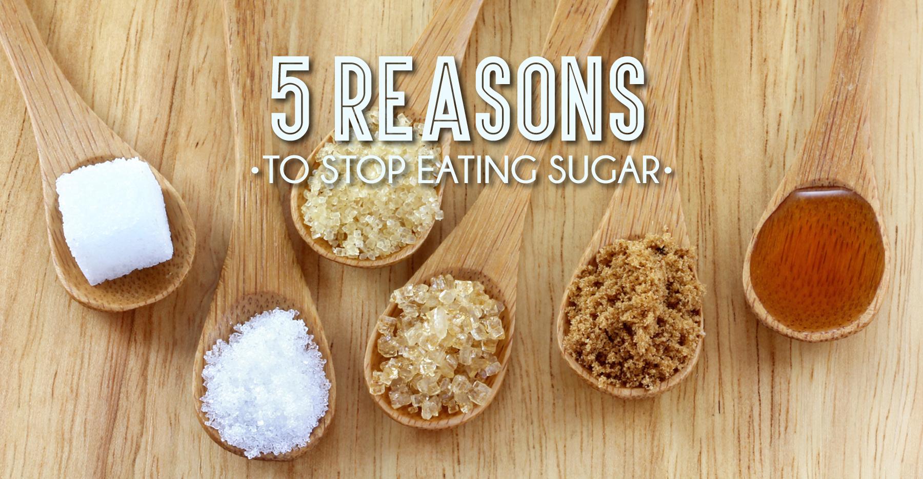 5 Reasons to Stop Eating Sugar
